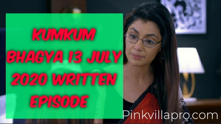 kumkum bhagya 13 july 2020 Written Episode