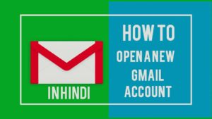 How To Open a New Gmail Account (कैसे खोलें)