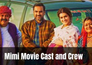 Mimi Movie Cast and Crew, wiki, Release Date, Trailer, Story